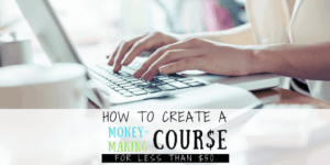 How to Create a Money-Making Course on a Budget of $50 or less.