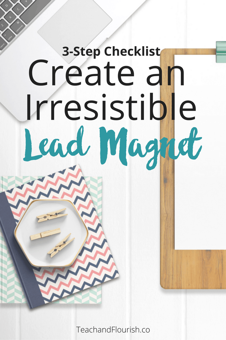3 Step Checklist to create an irresistible lead magnet for your blog.