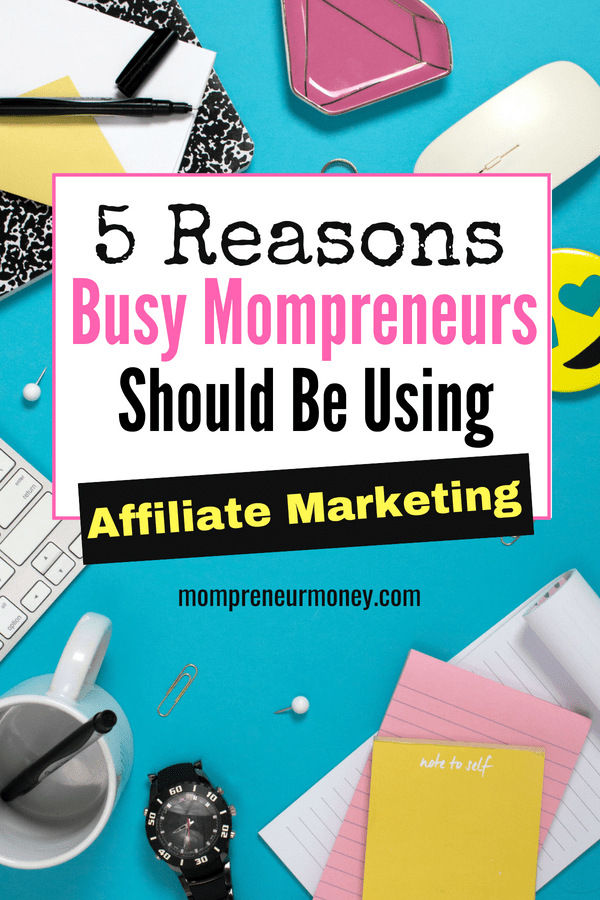5 Reasons Affiliate Marketing is for Mompreneurs