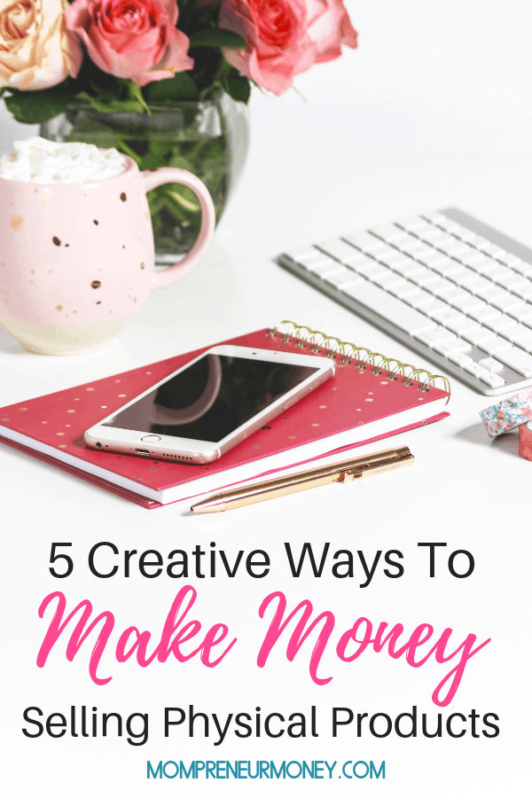 Creative Ways to Make Money Selling Physical Products