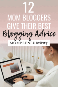 Best Blogging Advice from Mom Bloggers