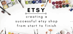 How to Create a Successful Etsy Shop Course
